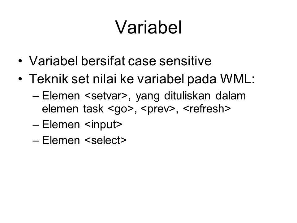 Variabel Variabel bersifat case sensitive Teknik set nilai ke variabel pada WML: –Elemen, yang dituliskan dalam elemen task,, –Elemen