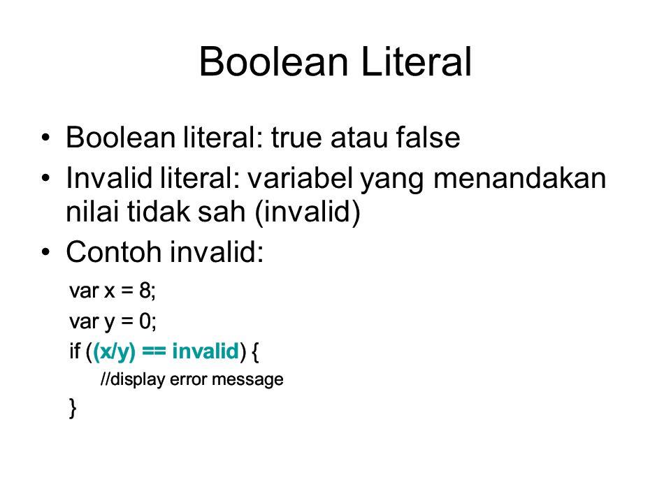 Boolean Literal Boolean literal: true atau false Invalid literal: variabel yang menandakan nilai tidak sah (invalid) Contoh invalid: