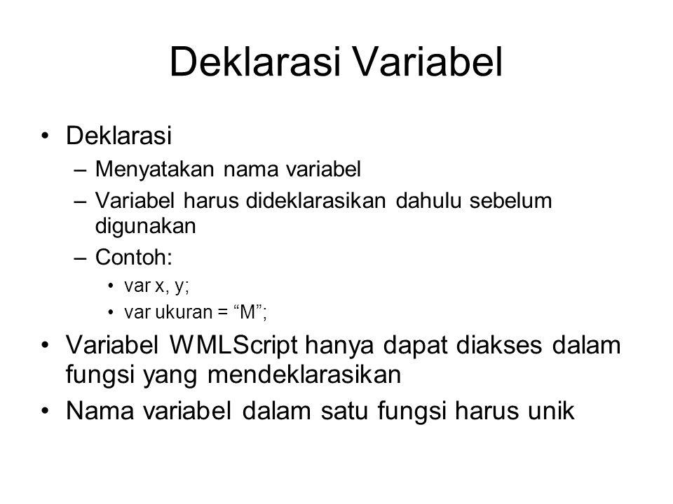 """Deklarasi Variabel Deklarasi –Menyatakan nama variabel –Variabel harus dideklarasikan dahulu sebelum digunakan –Contoh: var x, y; var ukuran = """"M""""; Va"""