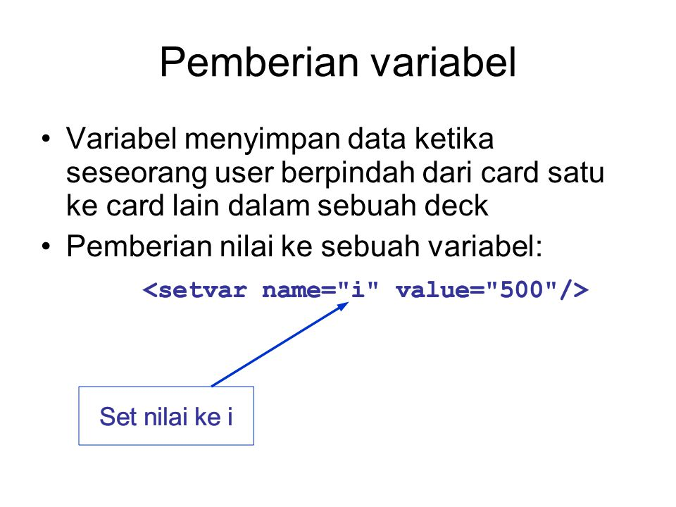 Pemberian variabel Variabel menyimpan data ketika seseorang user berpindah dari card satu ke card lain dalam sebuah deck Pemberian nilai ke sebuah var