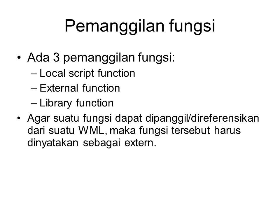 Pemanggilan fungsi Ada 3 pemanggilan fungsi: –Local script function –External function –Library function Agar suatu fungsi dapat dipanggil/direferensi