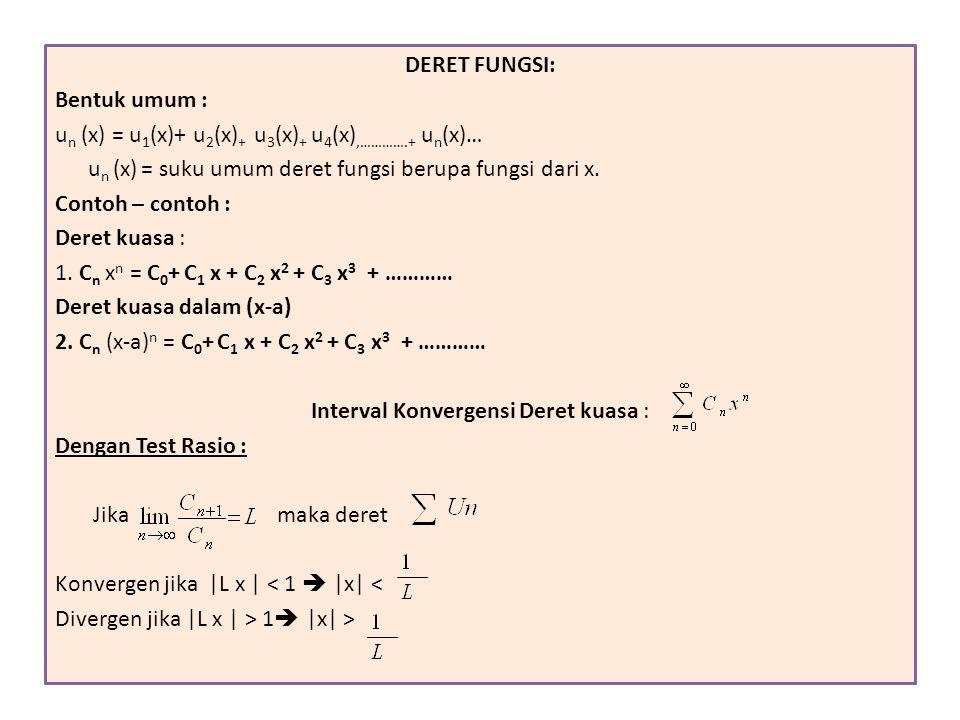 DERET FUNGSI: Bentuk umum : u n (x) = u 1 (x)+ u 2 (x) + u 3 (x) + u 4 (x),………….+ u n (x)… u n (x) = suku umum deret fungsi berupa fungsi dari x. Cont