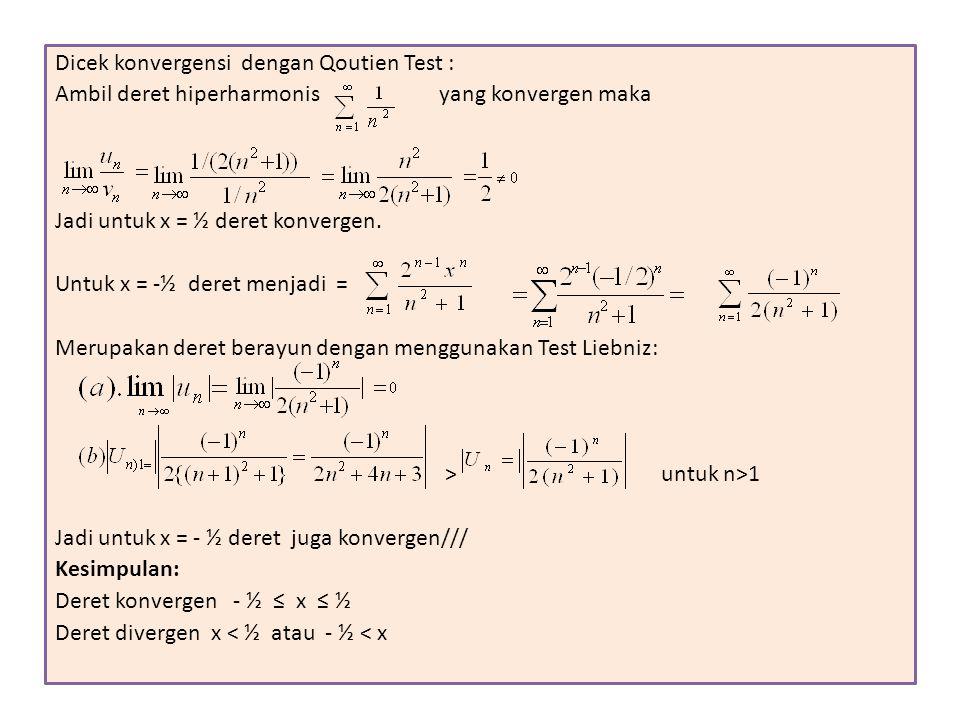 Dicek konvergensi dengan Qoutien Test : Ambil deret hiperharmonis yang konvergen maka Jadi untuk x = ½ deret konvergen. Untuk x = -½ deret menjadi = M