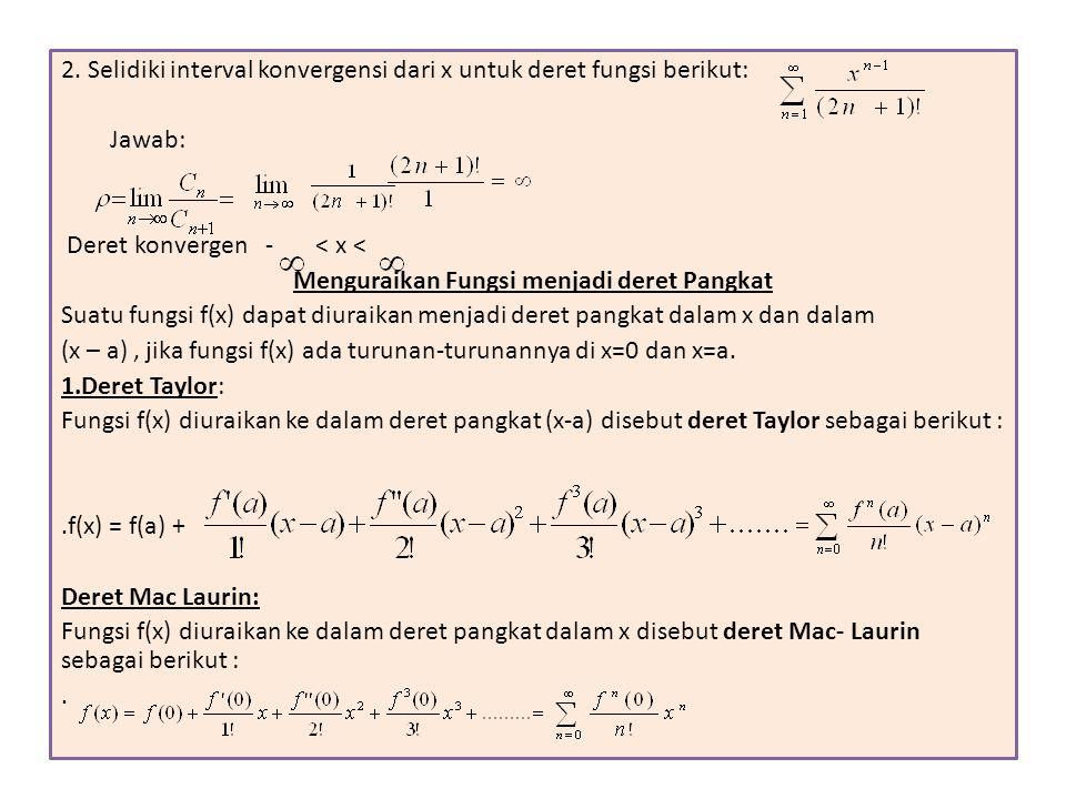 2. Selidiki interval konvergensi dari x untuk deret fungsi berikut: Jawab: Deret konvergen - < x < Menguraikan Fungsi menjadi deret Pangkat Suatu fung