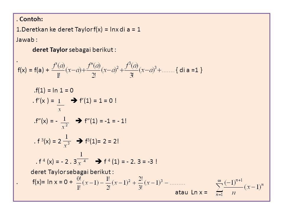 2.Deretkan ke deret Mac Laurin f(x) = e -x Jawab.f(0)= e 0 = 1 f'(x ) = - e -x  f'(0) = -1.f (x) = e -x  f (0) = 1.