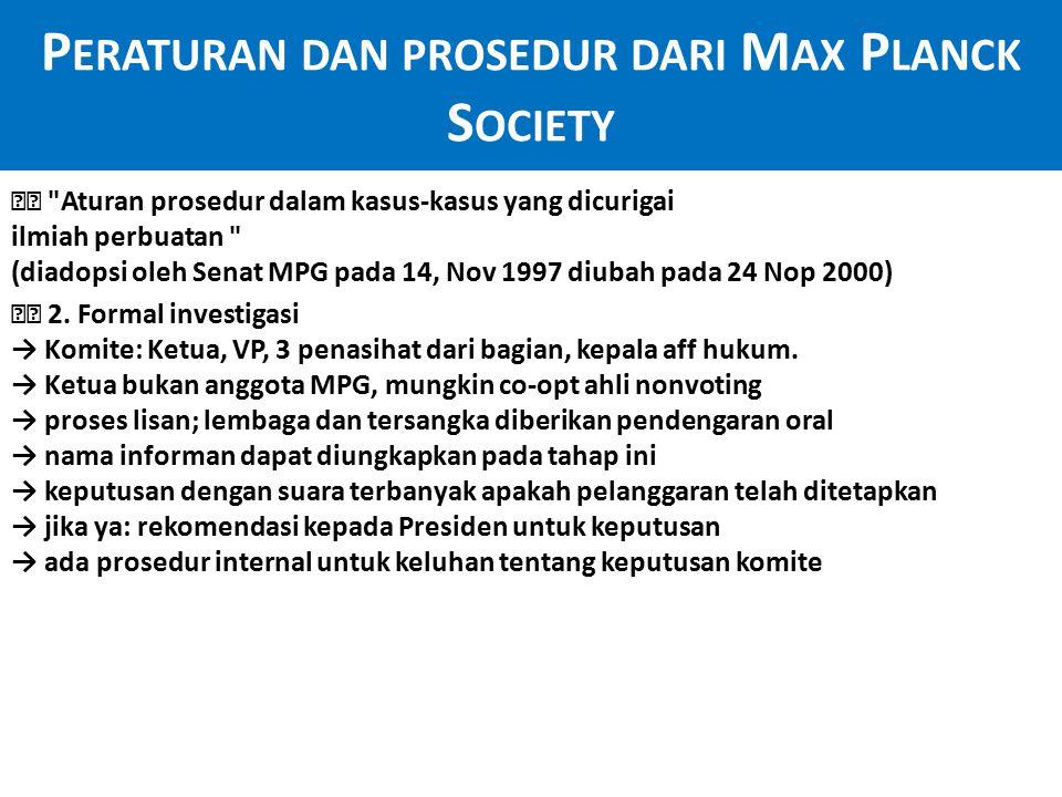 P ERATURAN DAN PROSEDUR DARI M AX P LANCK S OCIETY Aturan prosedur dalam kasus-kasus yang dicurigai ilmiah perbuatan (diadopsi oleh Senat MPG pada 14, Nov 1997 diubah pada 24 Nop 2000) 2.