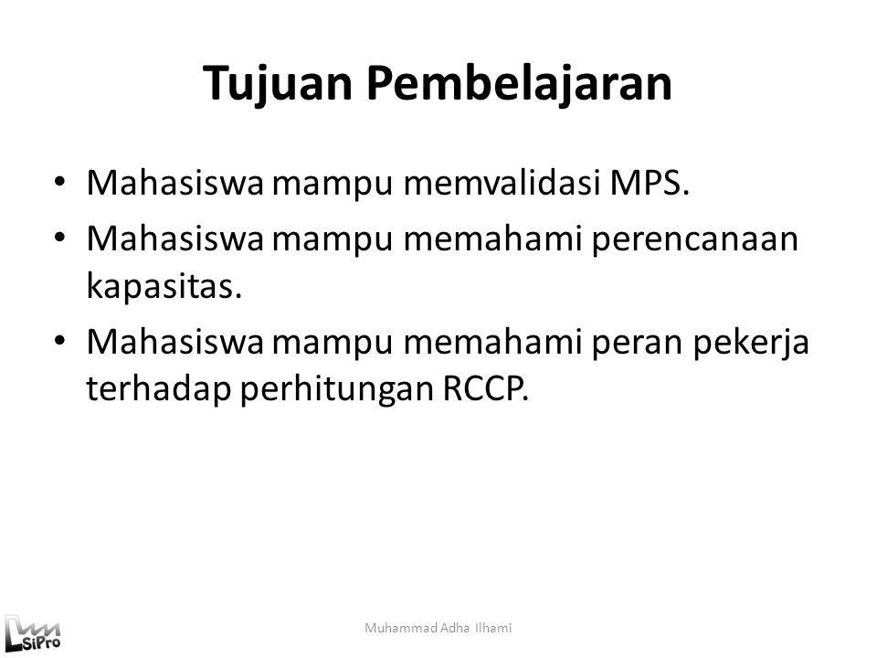 Tujuan Pembelajaran Mahasiswa mampu memvalidasi MPS. Mahasiswa mampu memahami perencanaan kapasitas. Mahasiswa mampu memahami peran pekerja terhadap p