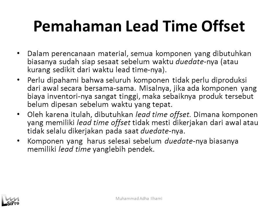Pemahaman Lead Time Offset Dalam perencanaan material, semua komponen yang dibutuhkan biasanya sudah siap sesaat sebelum waktu duedate-nya (atau kuran