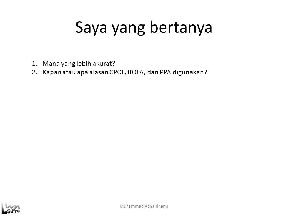Saya yang bertanya Muhammad Adha Ilhami 1.Mana yang lebih akurat? 2.Kapan atau apa alasan CPOF, BOLA, dan RPA digunakan?