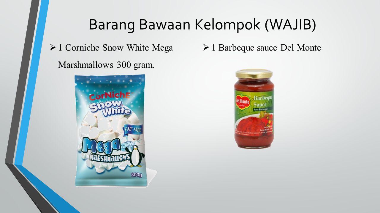 Barang Bawaan Kelompok (WAJIB)  1 Corniche Snow White Mega Marshmallows 300 gram.  1 Barbeque sauce Del Monte