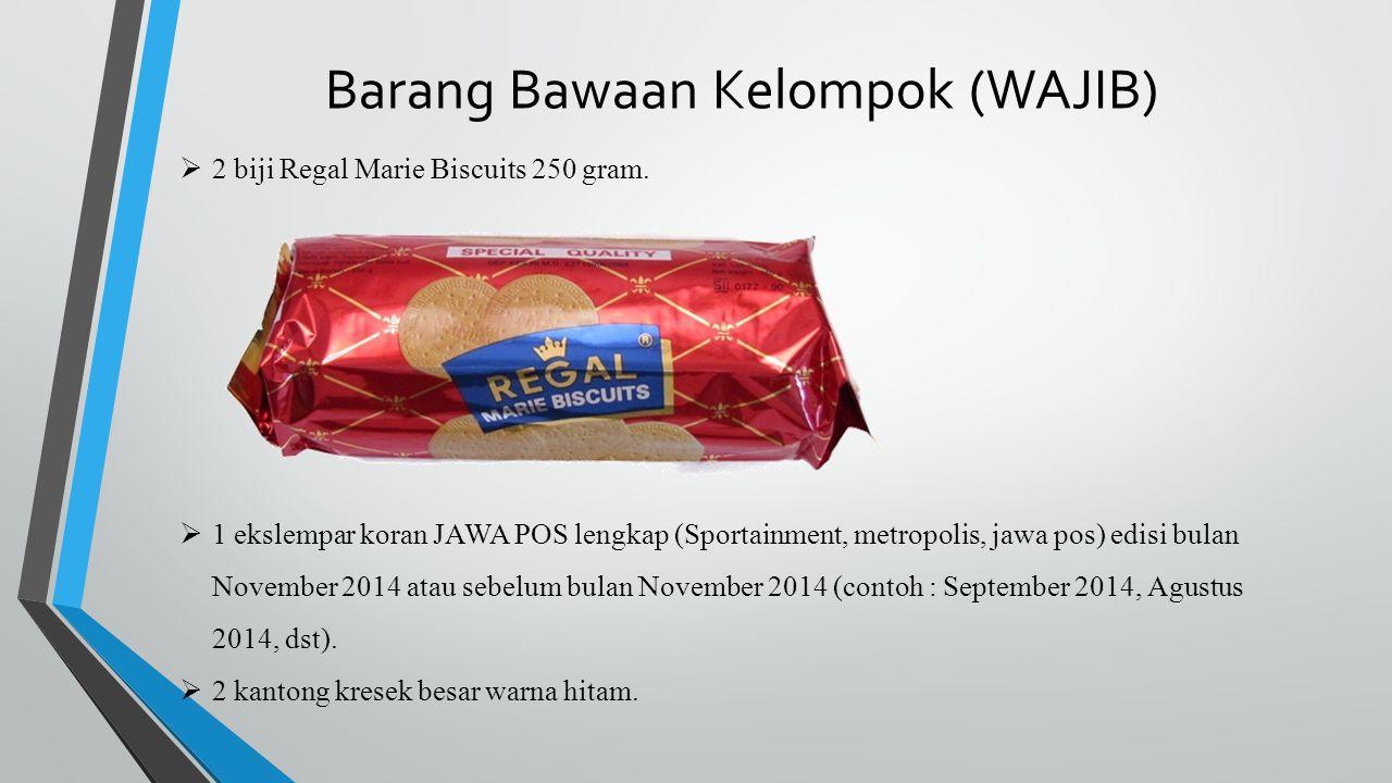 Barang Bawaan Kelompok (WAJIB)  2 biji Regal Marie Biscuits 250 gram.  1 ekslempar koran JAWA POS lengkap (Sportainment, metropolis, jawa pos) edisi