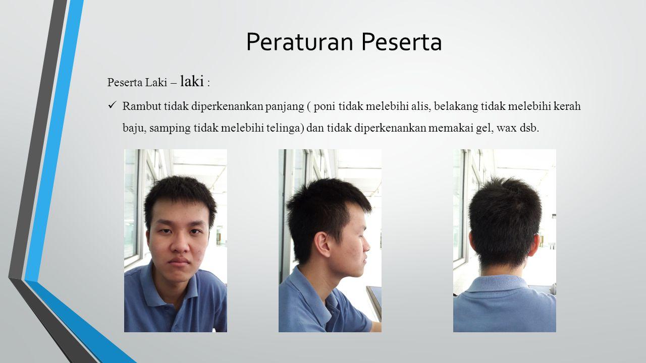 Peraturan Peserta Peserta Laki – laki : Rambut tidak diperkenankan panjang ( poni tidak melebihi alis, belakang tidak melebihi kerah baju, samping tid