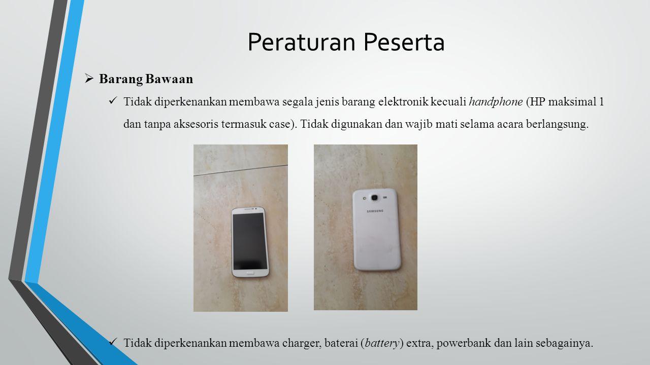 Peraturan Peserta  Barang Bawaan Tidak diperkenankan membawa segala jenis barang elektronik kecuali handphone (HP maksimal 1 dan tanpa aksesoris term