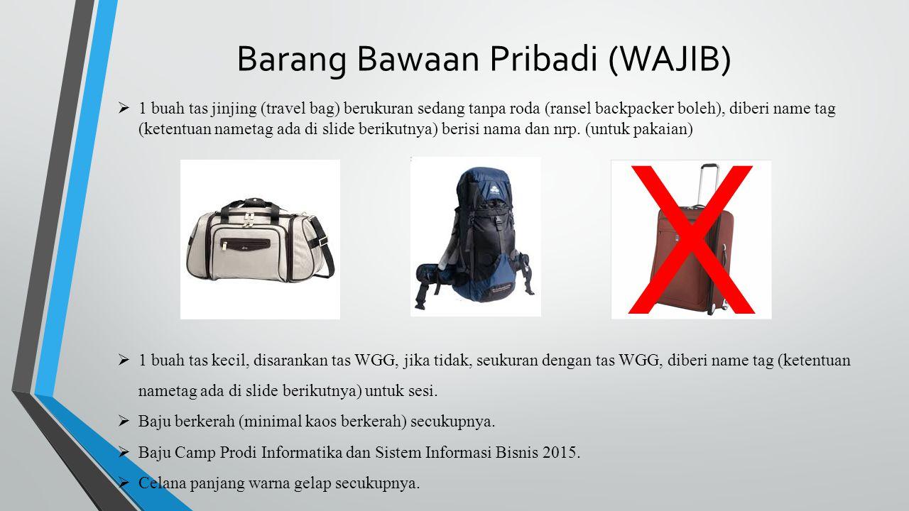 Barang Bawaan Pribadi (WAJIB)  1 buah tas jinjing (travel bag) berukuran sedang tanpa roda (ransel backpacker boleh), diberi name tag (ketentuan name