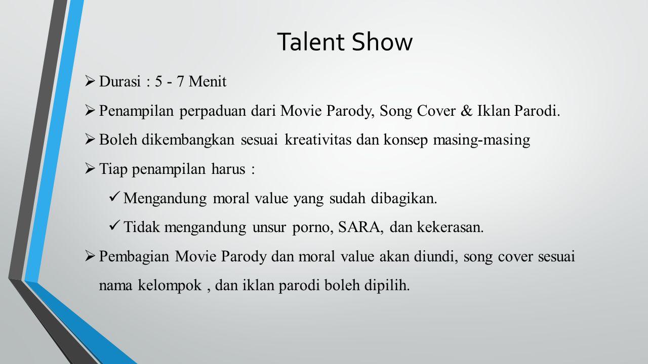 Talent Show  Durasi : 5 - 7 Menit  Penampilan perpaduan dari Movie Parody, Song Cover & Iklan Parodi.  Boleh dikembangkan sesuai kreativitas dan ko