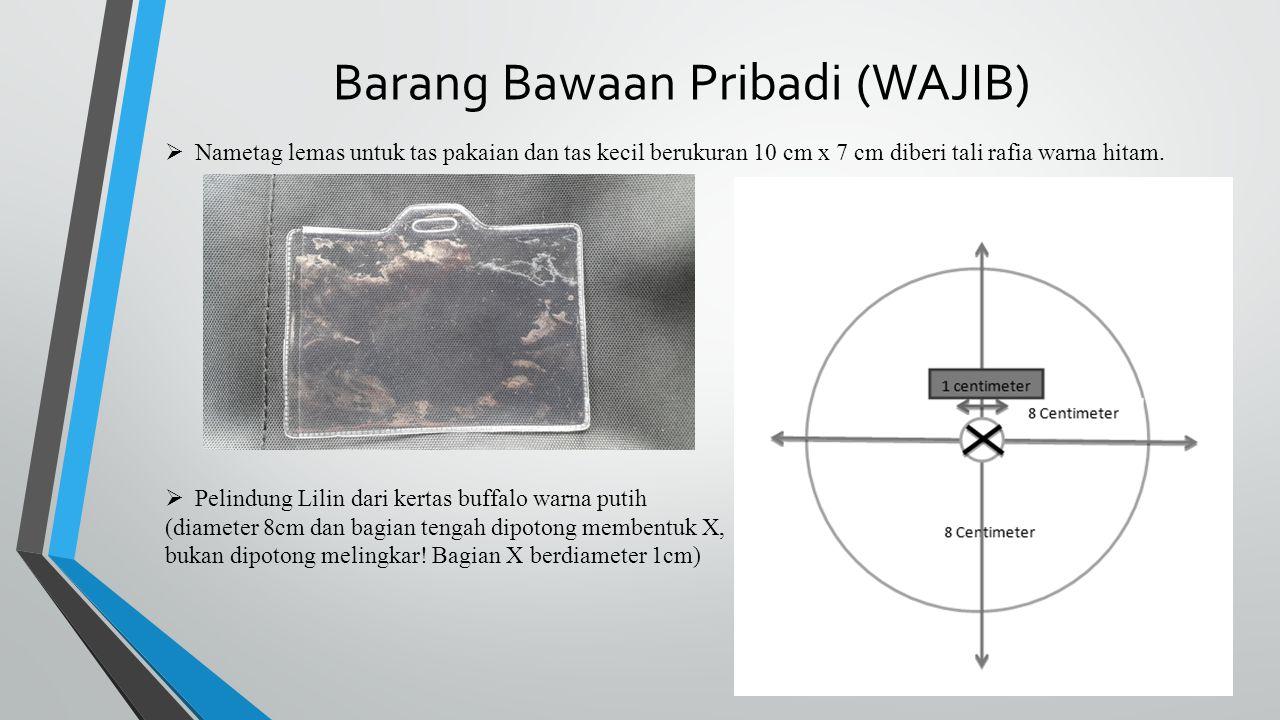 Barang Bawaan Pribadi (WAJIB)  Nametag lemas untuk tas pakaian dan tas kecil berukuran 10 cm x 7 cm diberi tali rafia warna hitam.  Pelindung Lilin