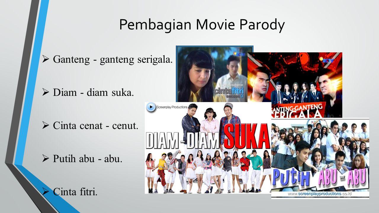 Pembagian Movie Parody  Ganteng - ganteng serigala.  Diam - diam suka.  Cinta cenat - cenut.  Putih abu - abu.  Cinta fitri.