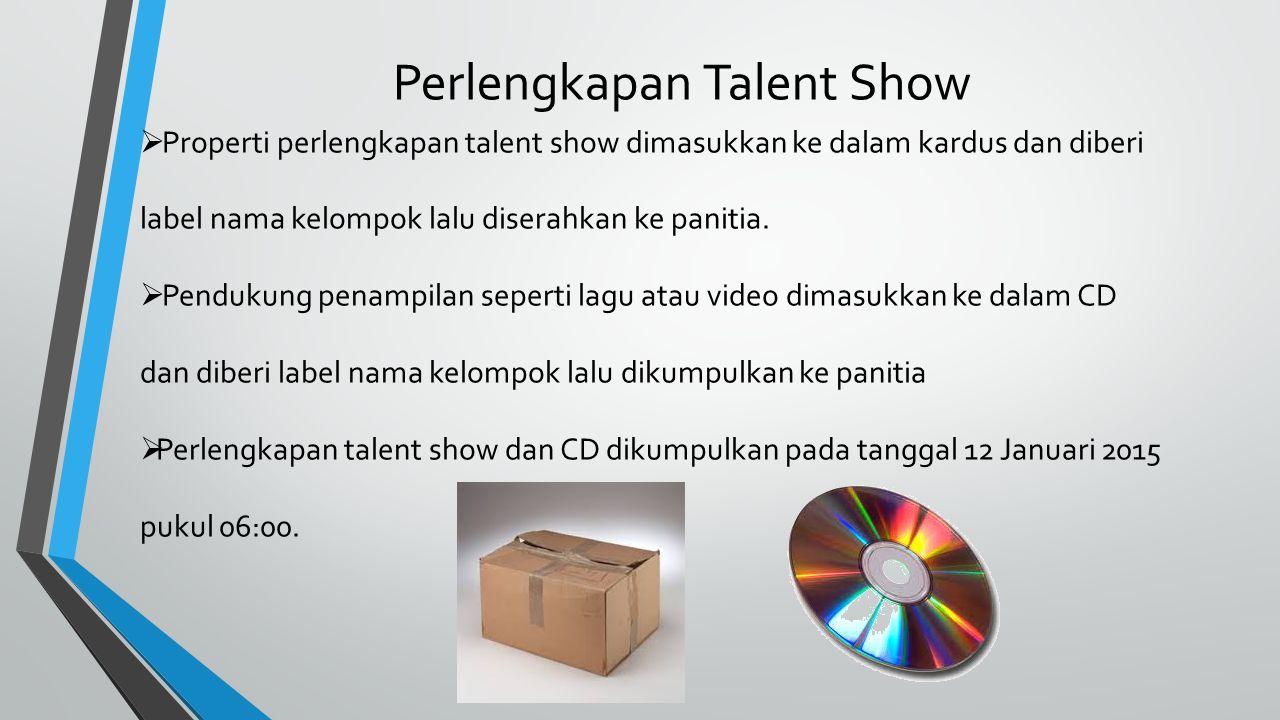 Perlengkapan Talent Show  Properti perlengkapan talent show dimasukkan ke dalam kardus dan diberi label nama kelompok lalu diserahkan ke panitia.  P