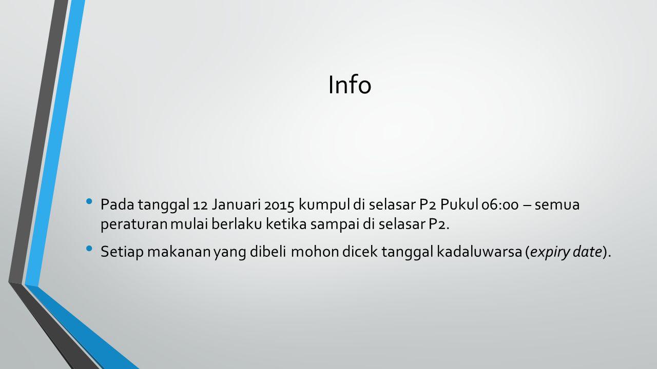 Info Pada tanggal 12 Januari 2015 kumpul di selasar P2 Pukul 06:00 – semua peraturan mulai berlaku ketika sampai di selasar P2. Setiap makanan yang di