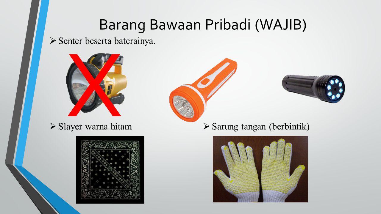 Barang Bawaan Pribadi (WAJIB)  Senter beserta baterainya.  Slayer warna hitam  Sarung tangan (berbintik) X
