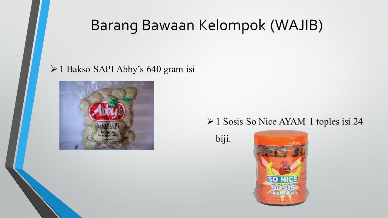 Barang Bawaan Kelompok (WAJIB)  1 Bakso SAPI Abby's 640 gram isi 50.  1 Sosis So Nice AYAM 1 toples isi 24 biji.