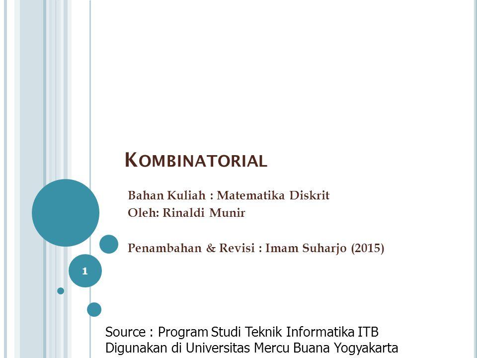 K OMBINATORIAL Bahan Kuliah : Matematika Diskrit Oleh: Rinaldi Munir Penambahan & Revisi : Imam Suharjo (2015) 1 Source : Program Studi Teknik Informa