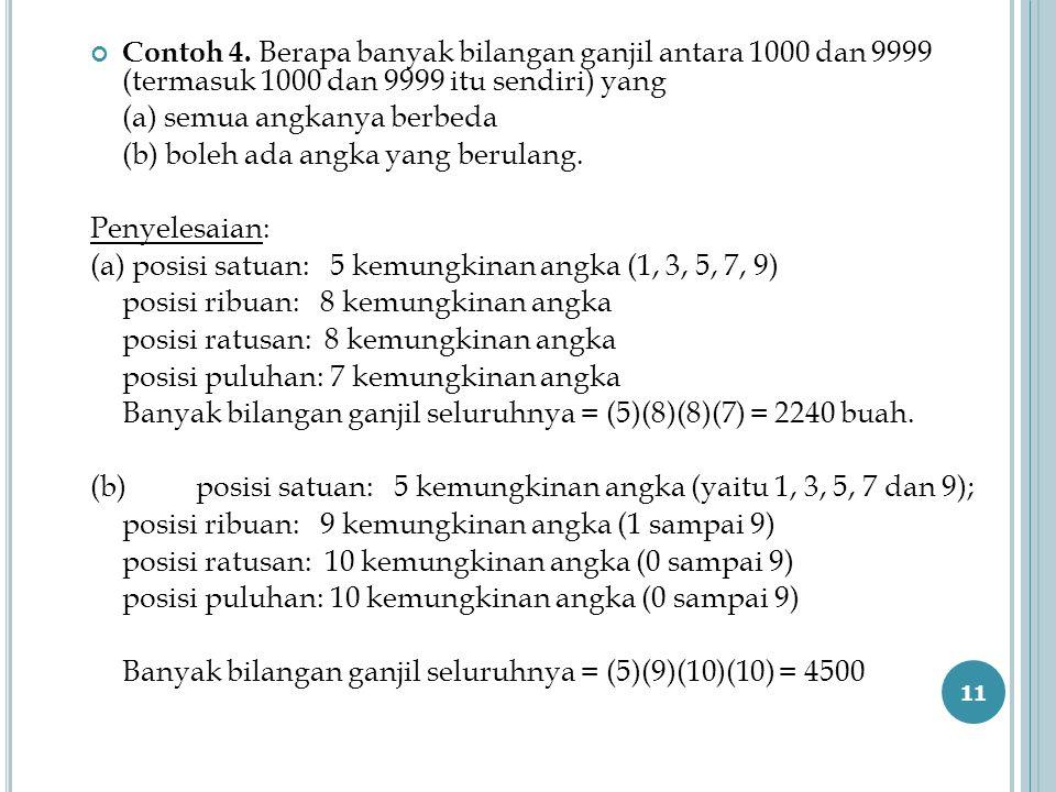 Contoh 4. Berapa banyak bilangan ganjil antara 1000 dan 9999 (termasuk 1000 dan 9999 itu sendiri) yang (a) semua angkanya berbeda (b) boleh ada angka