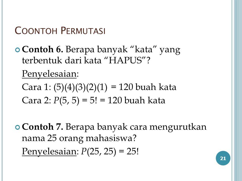 """C OONTOH P ERMUTASI Contoh 6. Berapa banyak """"kata"""" yang terbentuk dari kata """"HAPUS""""? Penyelesaian: Cara 1: (5)(4)(3)(2)(1) = 120 buah kata Cara 2: P ("""