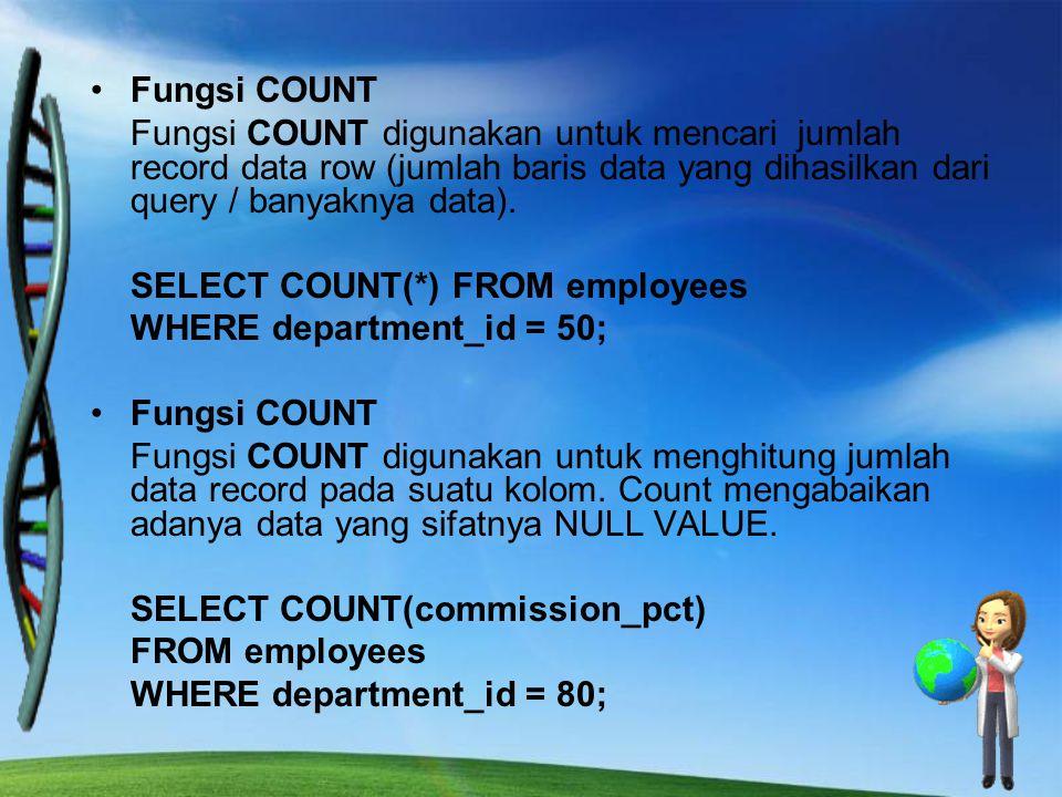 Fungsi COUNT Fungsi COUNT digunakan untuk mencari jumlah record data row (jumlah baris data yang dihasilkan dari query / banyaknya data). SELECT COUNT