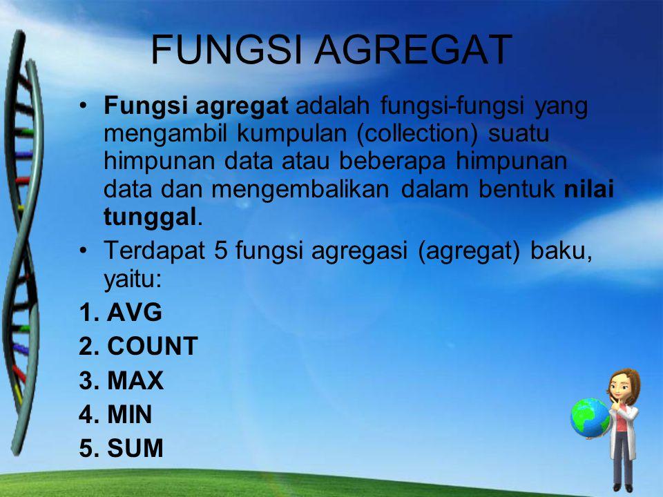 FUNGSI AGREGAT Fungsi agregat adalah fungsi-fungsi yang mengambil kumpulan (collection) suatu himpunan data atau beberapa himpunan data dan mengembali