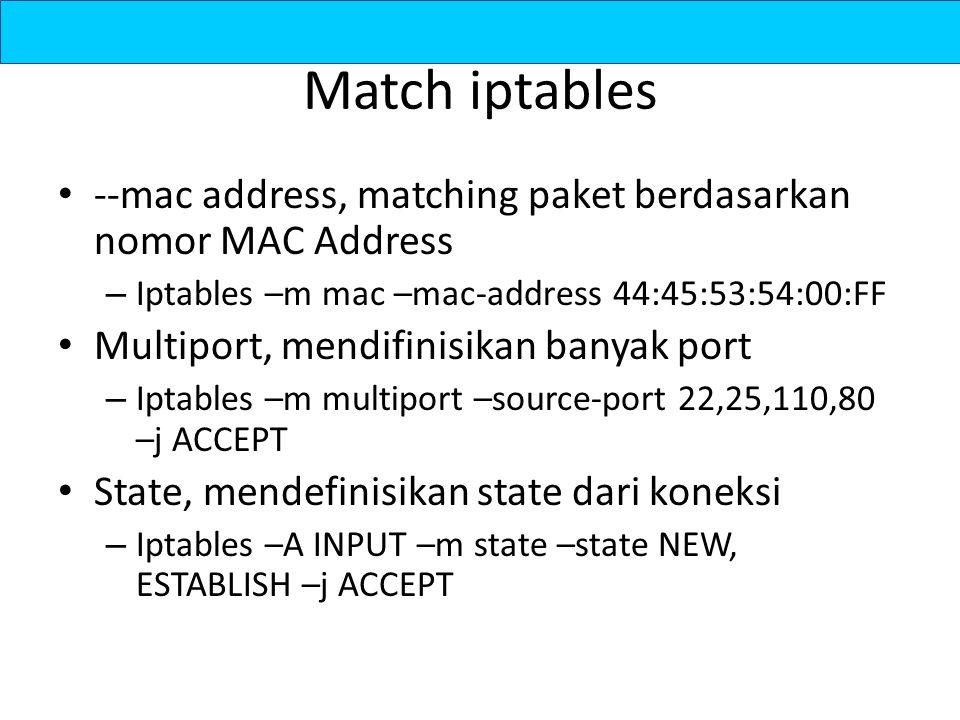 Match iptables --mac address, matching paket berdasarkan nomor MAC Address – Iptables –m mac –mac-address 44:45:53:54:00:FF Multiport, mendifinisikan