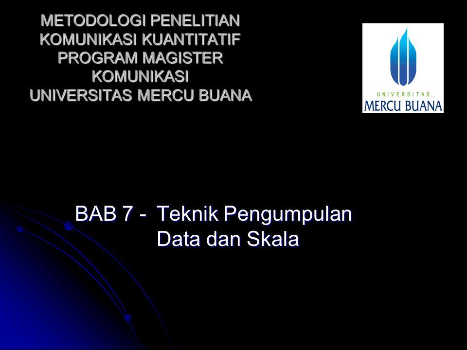 METODOLOGI PENELITIAN KOMUNIKASI KUANTITATIF PROGRAM MAGISTER KOMUNIKASI UNIVERSITAS MERCU BUANA BAB 7 - Teknik Pengumpulan Data dan Skala
