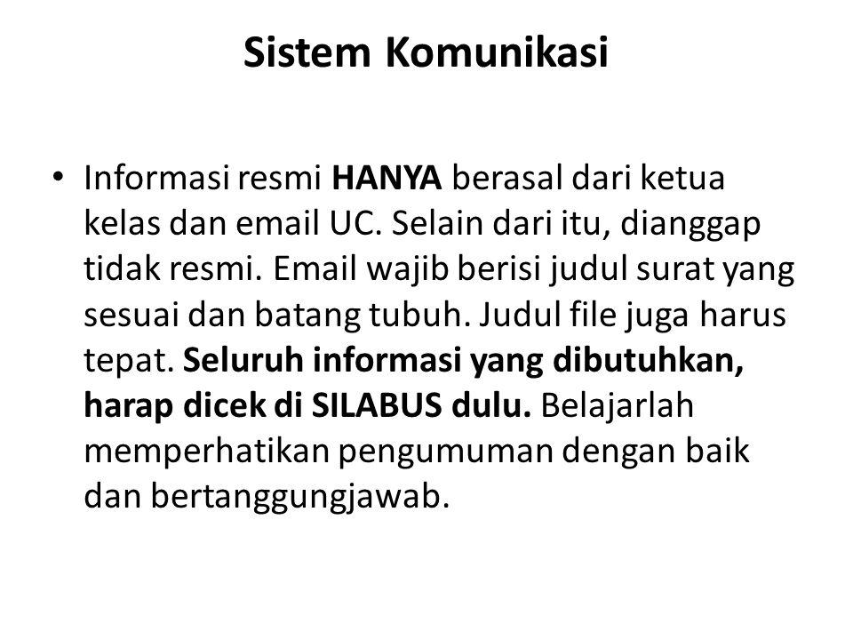 Sistem Komunikasi Informasi resmi HANYA berasal dari ketua kelas dan email UC. Selain dari itu, dianggap tidak resmi. Email wajib berisi judul surat y