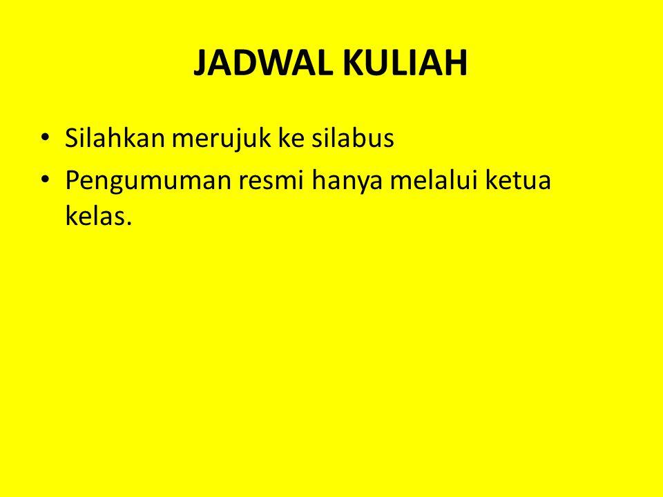 JADWAL KULIAH Silahkan merujuk ke silabus Pengumuman resmi hanya melalui ketua kelas.