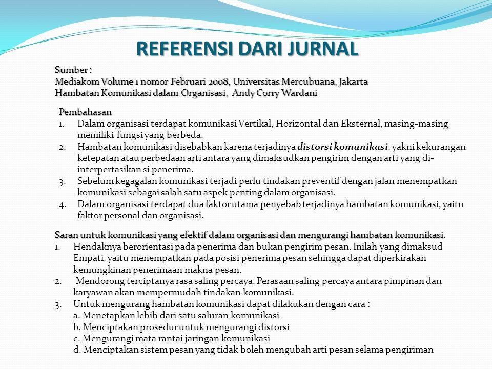REFERENSI DARI JURNAL Sumber : Mediakom Volume 1 nomor Februari 2008, Universitas Mercubuana, Jakarta Hambatan Komunikasi dalam Organisasi, Andy Corry