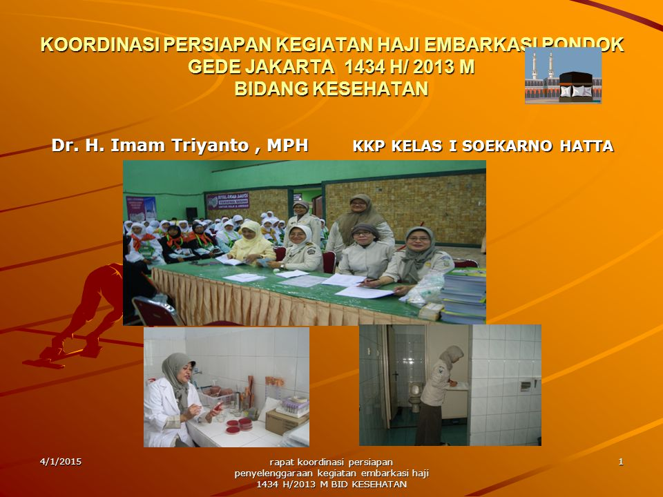 KOORDINASI PERSIAPAN KEGIATAN HAJI EMBARKASI PONDOK GEDE JAKARTA 1434 H/ 2013 M BIDANG KESEHATAN Dr. H. Imam Triyanto, MPH KKP KELAS I SOEKARNO HATTA