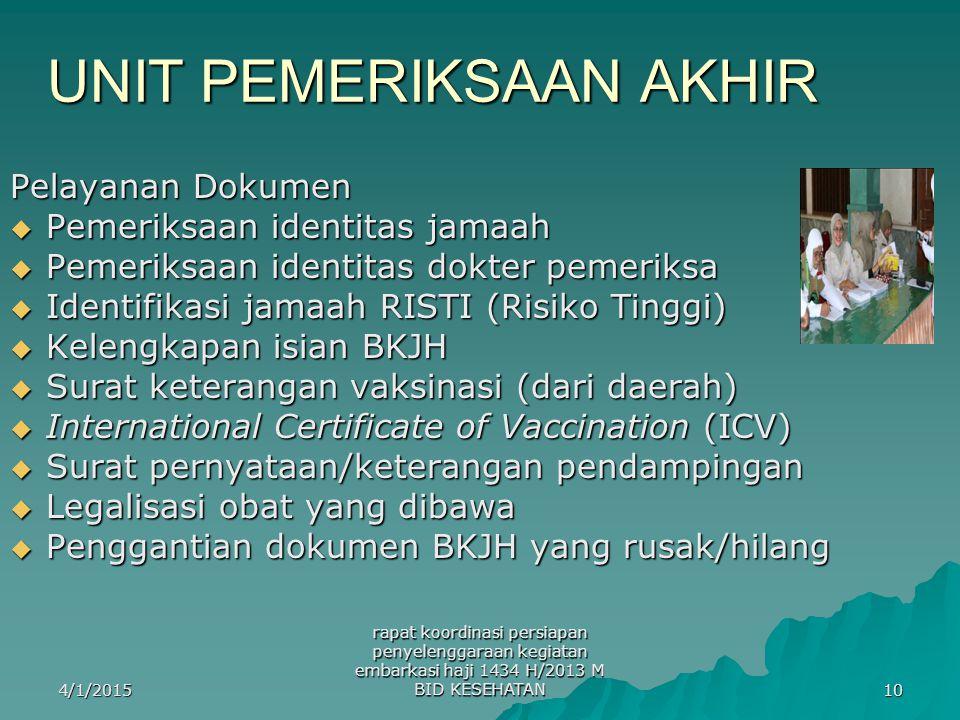 4/1/2015 rapat koordinasi persiapan penyelenggaraan kegiatan embarkasi haji 1434 H/2013 M BID KESEHATAN 10 UNIT PEMERIKSAAN AKHIR Pelayanan Dokumen 