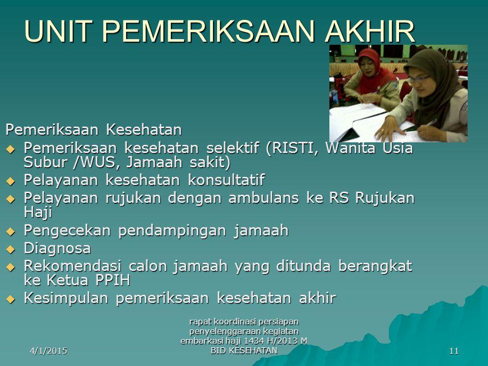 4/1/2015 rapat koordinasi persiapan penyelenggaraan kegiatan embarkasi haji 1434 H/2013 M BID KESEHATAN 11 UNIT PEMERIKSAAN AKHIR Pemeriksaan Kesehata