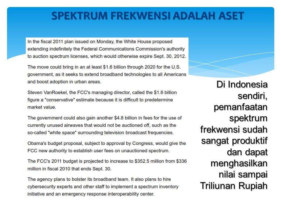 SPEKTRUM FREKWENSI ADALAH ASET Di Indonesia sendiri, pemanfaatan spektrum frekwensi sudah sangat produktif dan dapat menghasilkan nilai sampai Triliun