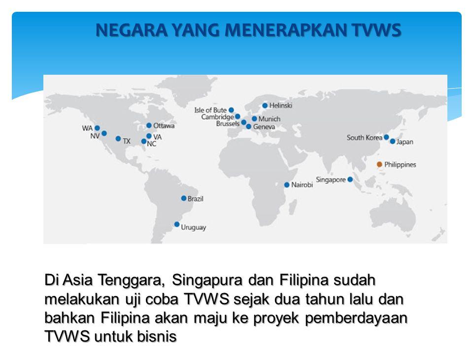 NEGARA YANG MENERAPKAN TVWS Di Asia Tenggara, Singapura dan Filipina sudah melakukan uji coba TVWS sejak dua tahun lalu dan bahkan Filipina akan maju