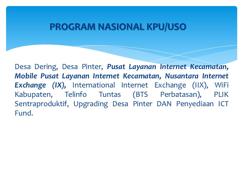 Desa Dering, Desa Pinter, Pusat Layanan Internet Kecamatan, Mobile Pusat Layanan Internet Kecamatan, Nusantara Internet Exchange (IX), International Internet Exchange (IIX), WiFi Kabupaten, Telinfo Tuntas (BTS Perbatasan), PLIK Sentraproduktif, Upgrading Desa Pinter DAN Penyediaan ICT Fund.