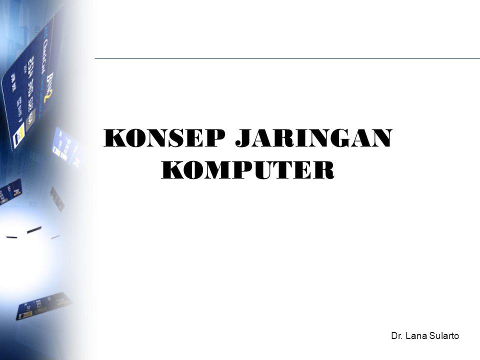KONSEP JARINGAN KOMPUTER Dr. Lana Sularto