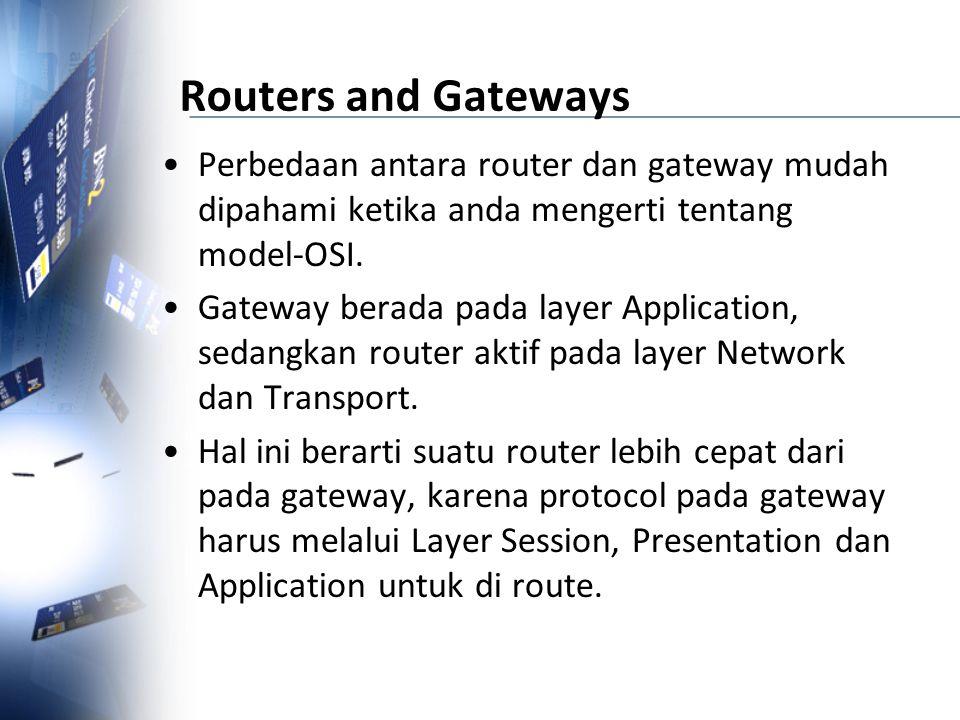 Routers and Gateways Perbedaan antara router dan gateway mudah dipahami ketika anda mengerti tentang model-OSI. Gateway berada pada layer Application,