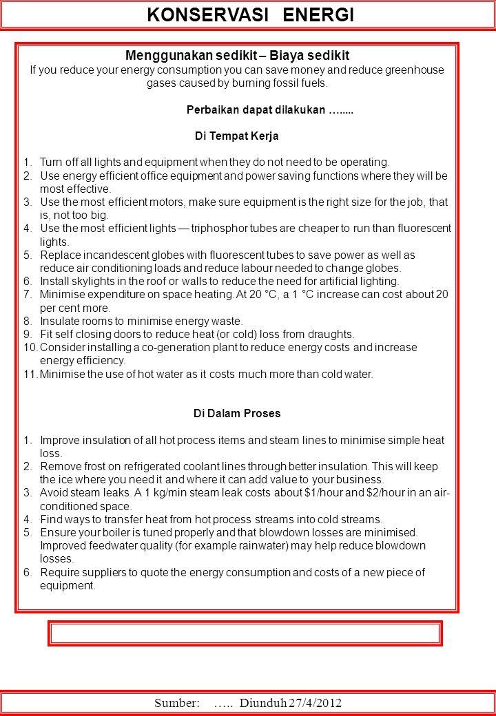 KONSERVASI ENERGI Sumber: ….. Diunduh 27/4/2012 Menggunakan sedikit – Biaya sedikit If you reduce your energy consumption you can save money and reduc