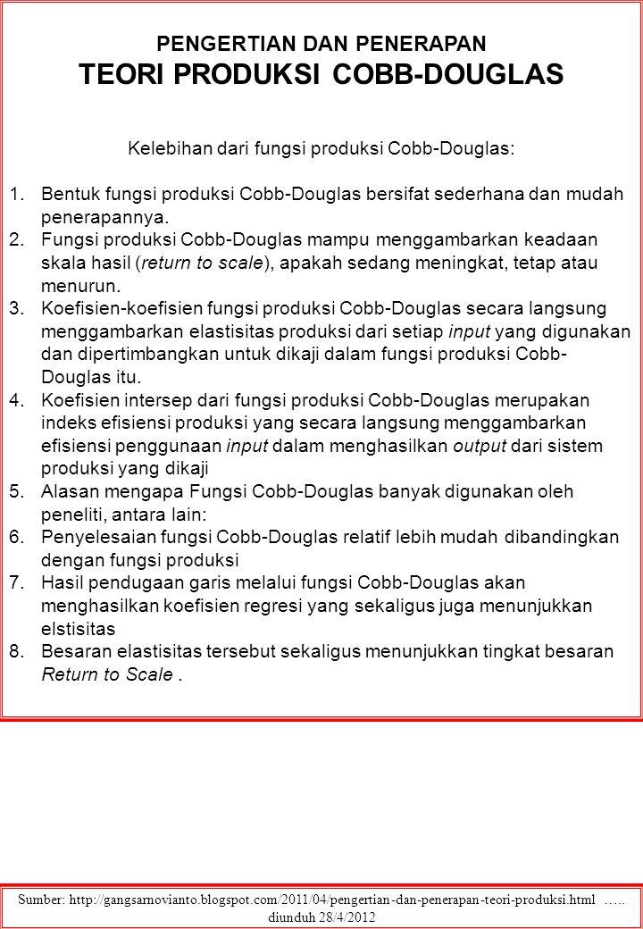PENGERTIAN DAN PENERAPAN TEORI PRODUKSI COBB-DOUGLAS Kelebihan dari fungsi produksi Cobb-Douglas: 1.Bentuk fungsi produksi Cobb-Douglas bersifat sederhana dan mudah penerapannya.