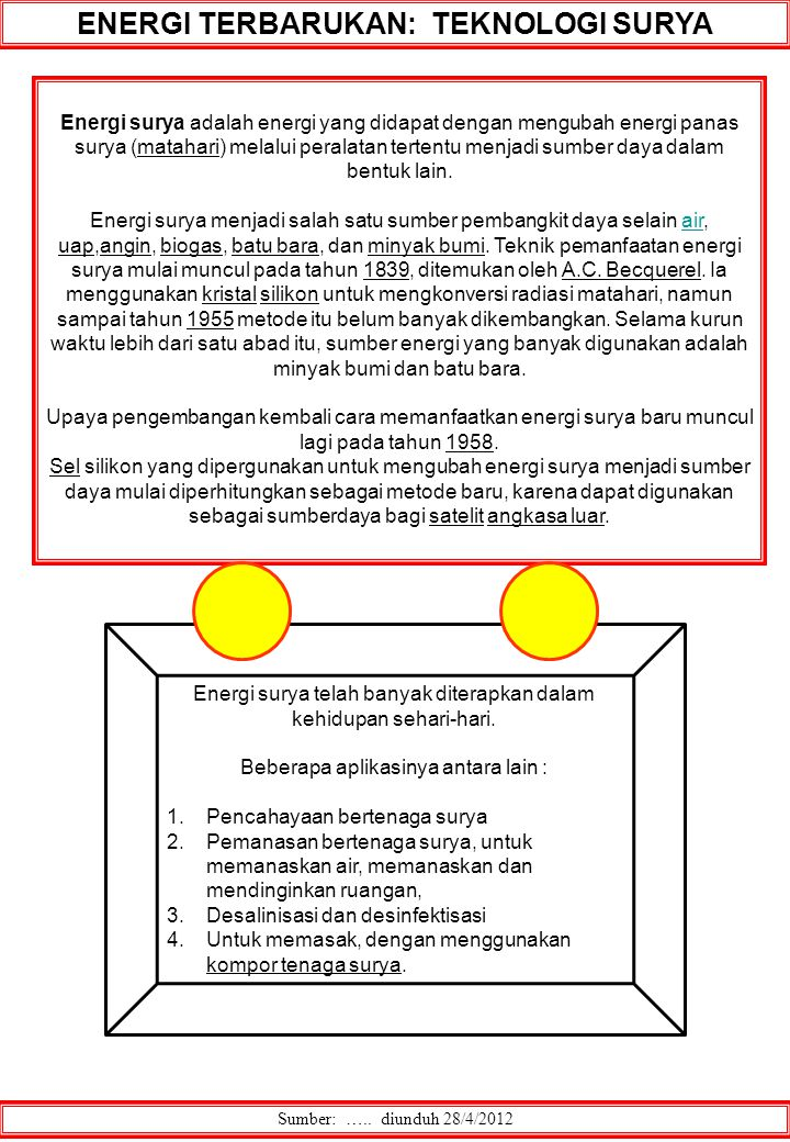 ENERGI TERBARUKAN: TEKNOLOGI SURYA Sumber: ….. diunduh 28/4/2012 Energi surya adalah energi yang didapat dengan mengubah energi panas surya (matahari)