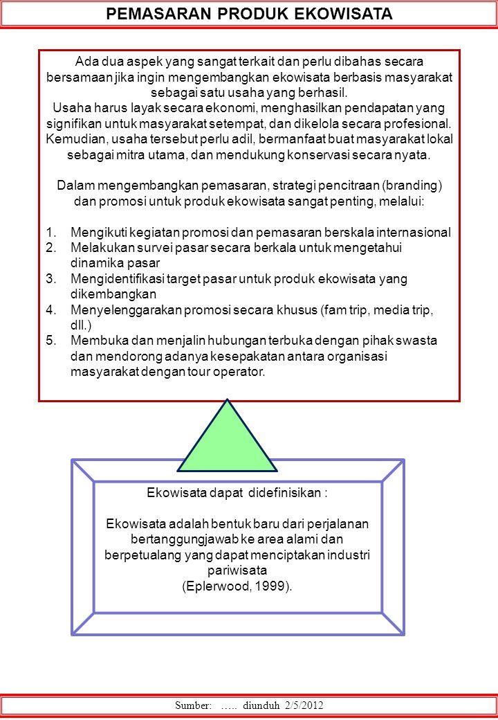 Sumber: ….. diunduh 2/5/2012 PEMASARAN PRODUK EKOWISATA Ada dua aspek yang sangat terkait dan perlu dibahas secara bersamaan jika ingin mengembangkan