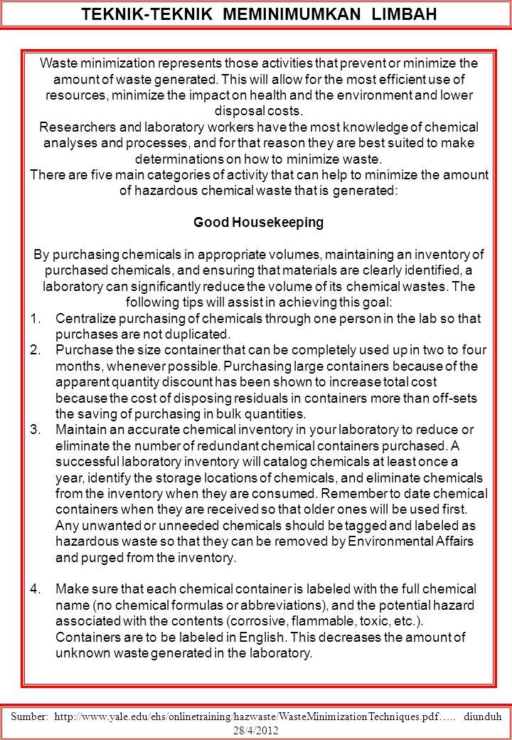TEKNIK-TEKNIK MEMINIMUMKAN LIMBAH Sumber: http://www.yale.edu/ehs/onlinetraining/hazwaste/WasteMinimizationTechniques.pdf….. diunduh 28/4/2012 Waste m