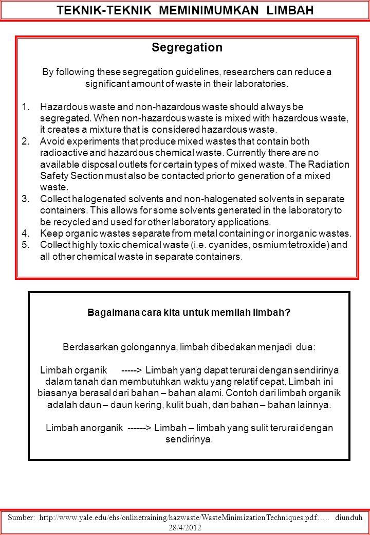 Sumber: http://www.yale.edu/ehs/onlinetraining/hazwaste/WasteMinimizationTechniques.pdf….. diunduh 28/4/2012 Segregation By following these segregatio