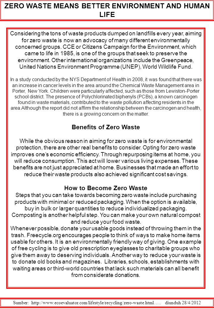 ZERO WASTE MEANS BETTER ENVIRONMENT AND HUMAN LIFE Sumber: http://www.ecoevaluator.com/lifestyle/recycling/zero-waste.html….. diunduh 28/4/2012 Consid